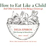 How to Eat Like a Child: And Other Lessons in Not Being a Grown-up