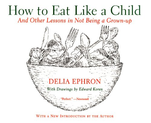 How to Eat Like a Child: And Other Lessons in Not Being a Grown-up pdf epub