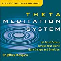 Theta Meditation System Audiobook by Jeffrey Thompson Narrated by Jeffrey Thompson