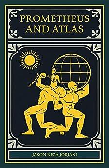 Prometheus and Atlas by [Jorjani, Jason Reza]
