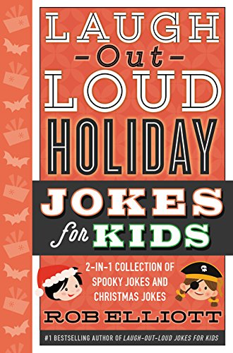 Laugh-Out-Loud Holiday Jokes for Kids: 2-in-1 Collection of Spooky Jokes and Christmas Jokes (Laugh-Out-Loud Jokes for -