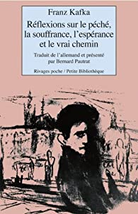 Réflexions sur le péché, la souffrance, l'espérance et le vrai chemin par Franz Kafka