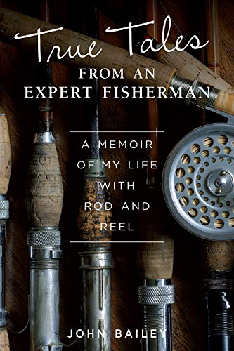 (True Tales from an Expert Fisherman: A Memoir of My Life with Rod and Reel (IMM Lifestyle) Personal Fishing Stories from Morocco, India, Scotland, Greenland, Russia, Mongolia, the Bahamas, and More)