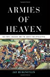Armies of Heaven: The First Crusade and the Quest for Apocalypse, Jay Rubenstein, 0465019293