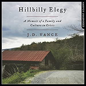 Hillbilly Elegy: A Memoir of a Family and Culture in Crisis Hörbuch von J. D. Vance Gesprochen von: J. D. Vance