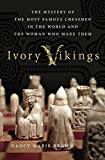 Ivory Vikings: The Mystery Of The Most Famous Chessmen In The World And The Woman Who Made Them-Nancy Marie Brown