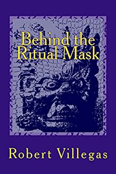 Behind the Ritual Mask by [Villegas, Robert]