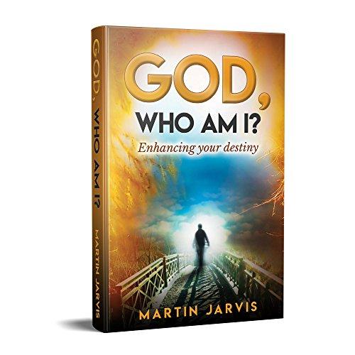 God, Who Am I? : Enhancing your destiny