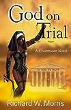 God on Trial, Richard W. Morris, 0741457555