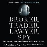 Broker, Trader, Lawyer, Spy: The Secret World of Corporate Espionage