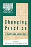 img - for Changing Practice in Health and Social Care (Published in association with The Open University) (1999-12-29) book / textbook / text book