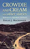Crowdie and Cream and Other Stories, Finlay J. MacDonald, 0751513482