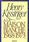 A la Maison Blanche. 1968-1973. Tome 1 par Kissinger