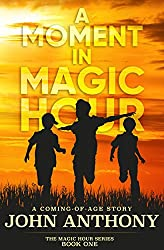 A Moment in Magic Hour: A Coming-of-Age Story (Magic Hour Series Book 1)