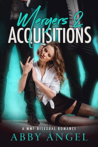 Mergers & Acquisitions: A MMF Bisexual Romance by [Angel, Abby, Angel, Alexis]