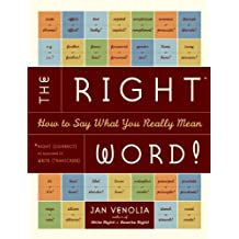 The Right Word!: How to Say What You Really Mean (Right!)