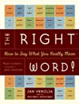 The Right Word!: How to Say What You...
