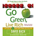 Go Green, Live Rich: 50 Simple Ways to Save the Earth and Get Rich Trying Audiobook by David Bach, Hillary Rosner Narrated by David Bach, Oliver Wyman