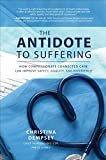 The Antidote to Suffering: How Compassionate Connected Care Can Improve Safety, Quality, and Experience