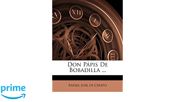 Don Pápis De Bobadilla ... (Spanish Edition): Rafael José de ...