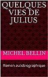 Quelques vies de Julius : Roman autobiographique par Bellin