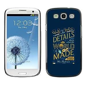 Shell-Star Arte & diseño plástico duro Fundas Cover Cubre Hard Case Cover para SAMSUNG Galaxy S3 III / i9300 / i747 ( World Inspiring Quote Blue Golden )