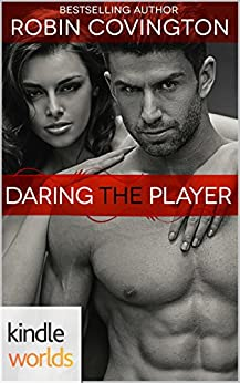 Dare To Love Series: Daring the Player (Kindle Worlds Novella) by [Covington, Robin]
