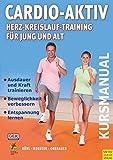 Cardio-Aktiv. Herz-Kreislauf-Training für Jung und Alt: Kursmanual (DIN A4)