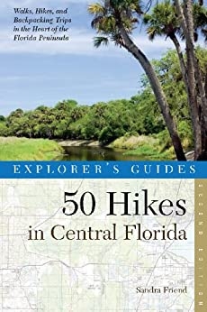 Explorer's Guide 50 Hikes in Central Florida (Second Edition)  (Explorer's 50 Hikes) by [Friend, Sandra]