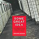 Some Great Idea: Good Neighbourhoods, Crazy Politics and the Invention of Toronto Audiobook by Edward Keenan Narrated by Adam Paul