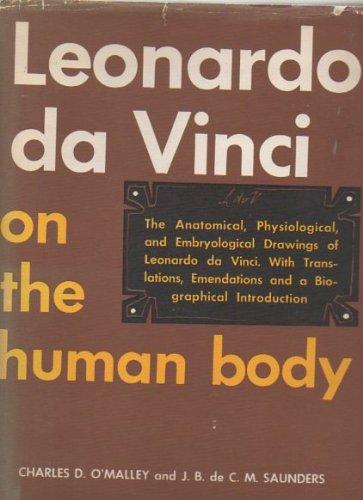 Leonardo da Vinci on the Human Body: The Anatomical, Physiological and Embryological Drawings of Leonardo da Vinci with