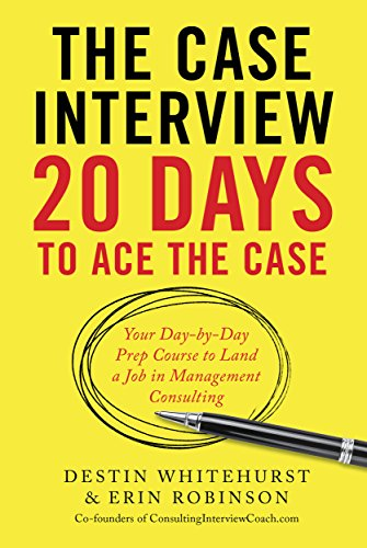 The Case Interview: 20 Days to Ace the Case: Your Day-by-Day Prep Course to Land a Job in Management Consulting (English Edition)