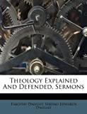 Theology Explained and Defended, Sermons, Timothy Dwight, 1179162625