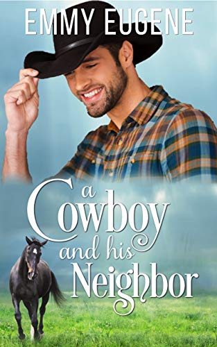 A Cowboy and his Neighbor: A Johnson Brothers Novel (Chestnut Ranch Cowboy Billionaire Romance Book 1) by [Eugene, Emmy]