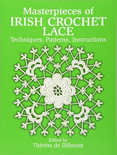 Masterpieces of Irish Crochet Lace: Techniques, Patterns, Instructions (Dover Knitting, Crochet, Tatting, Lace) ()