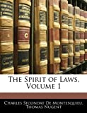 The Spirit of Laws, Charles Secondat De Montesquieu and Thomas Nugent, 1143470109