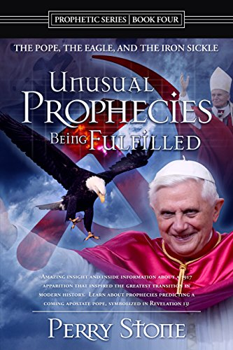 Unusual Prophecies Being Fulfilled Book 4: The Pope, The Eagle, and the (Unusual Stone)
