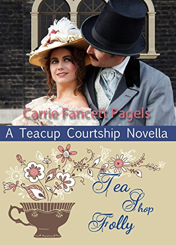Tea Shop Folly (A Teacup Courtship Novella) by [Pagels, Carrie Fancett]