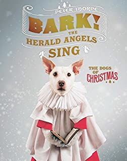 Book Cover: Bark! The Herald Angels Sing: The Dogs of Christmas