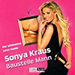 Baustelle Mann. Der ultimative Love-Guide | Sonya Kraus
