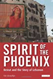 Front cover for the book Spirit of the Phoenix: Beirut and the Story of Lebanon by Tim Llewellyn