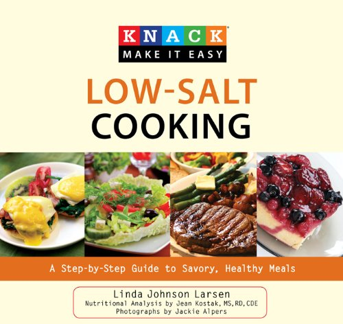 Knack Low-Salt Cooking: A Step-by-Step Guide to Savory, Healthy Meals (Knack: Make It easy) by Linda Johnson Larsen