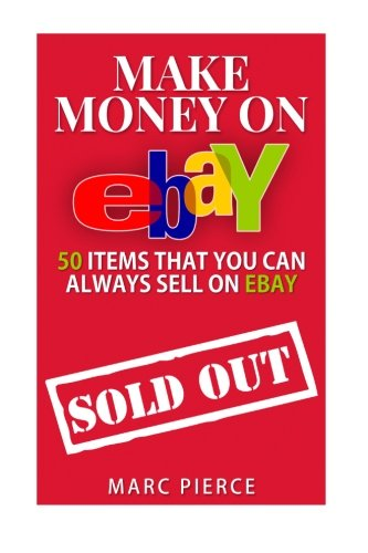 Make Money On eBay: 50 Items That You Can Always Sell on eBay (Ebay Selling Made Easy) (Volume 1) (Ebay Selling Book compare prices)