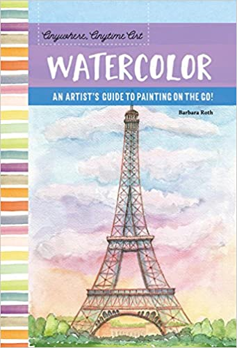 Anytime Art Anywhere An artists guide to painting on the go! Watercolor
