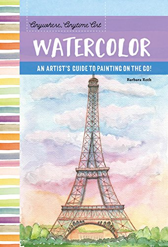 Read Online Anywhere, Anytime Art: Watercolor: An artist's guide to painting on the go! PDF