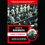 Witness to Nuremberg: The Many Lives of the Man Who Translated at the Nazi War Trials | Richard Sonnenfeldt
