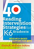 40 Reading Intervention Strategies for K-6 Students: Research-Based Support for RTI a lesson planning resource to increase literacy levels