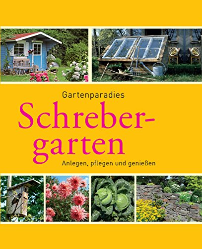 Schrebergarten: Gartenparadiese anlegen, pflegen und genießen (Gartenpraxis und -gestaltung) (German Edition)