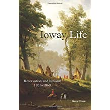 Ioway Life: Reservation and Reform, 1837???1860 (The Civilization of the American Indian Series) by Greg Olson (2016-05-27)