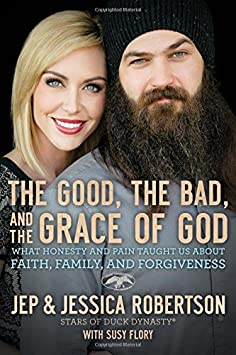 The Good, the Bad, and the Grace of God: What Honesty and Pain Taught Us About Faith, Family, and Forgiveness / Hardcover